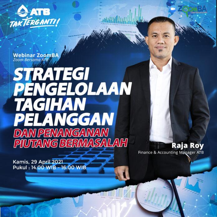 Finance and Accounting Manager ATB, Raja Roy Sepriano akan membahas mengenai strategi pengelolaan tagihan pelanggan dan penanganan piutang bermasalah, pada ZoomBA yang dilaksanakan pada Kamis (29/04), pukul 14.00 WIB.